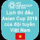 Lịch thi đấu VCK Asian Cup 2019 đội tuyển Việt nam APK