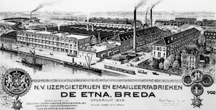 Photo: Etna ijzergieterij opgericht in 1856 aan de Haagweg te Princenhage en een fabrieksgebouw in 1888 aan de Tramsingel geopend.