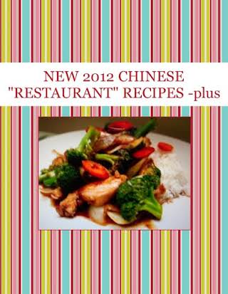 "NEW  2012  CHINESE ""RESTAURANT"" RECIPES -plus"