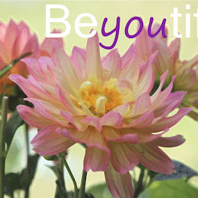 Beyoutiful by Gill Fry - Typography Quotes & Sentences ( beautiful flower, beautiful, beauty, flowers )