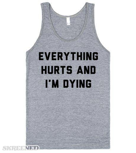 Everything Hurts and I'm Dying. The best and funniest workout shirt or tank of all time. Something we have all thought when we first start running or working out again. Weather you are a casual 5k runner or running a marathon for the first time, this is the perfect shirt to get a laugh. #funnyfitness: