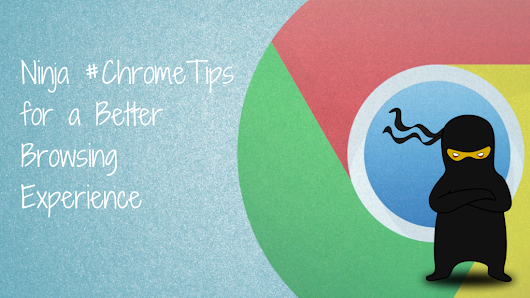 Ninja #ChromeTips for a Better Browsing Experience | Geek Gone Girly