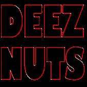 Got Em! Deez Nuts!