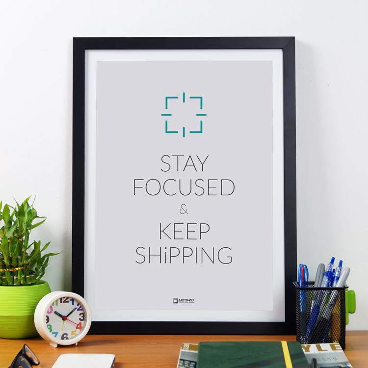Stay Focused Keep Shipping | Framed Poster by Artwave Asia