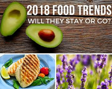 2018 Food Trends: Will They Stay or Go?