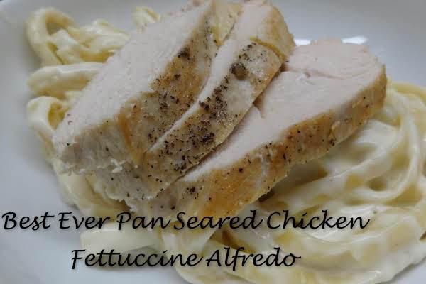 Best Ever Pan Seared Chicken Fettuccine Alfredo Recipe