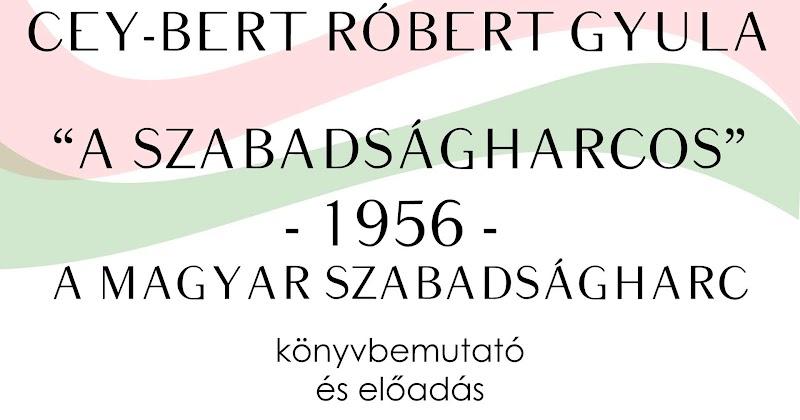 Cey-Bert Róbert Gyula - A szabadságharcos - könyvbemutató 2018.10.18
