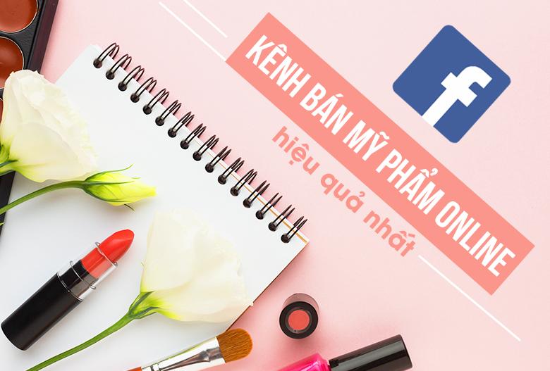 Facebook - kênh bán mỹ phẩm online