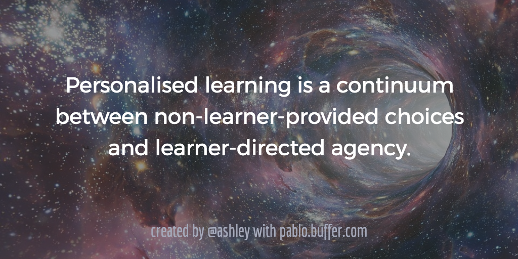 Personalised learning is a continuum between non-learner-provided choices and learner-directed agency.