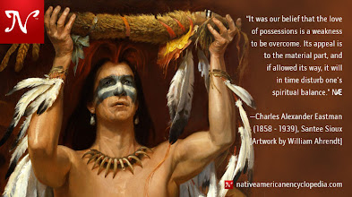 Photo: It was our belief that the love of possessions is a weakness to be overcome. Its appeal is to the material part, and if allowed its way, it will in time disturb one's spiritual balance. —Charles Alexander Eastman (1858 - 1939), Santee Sioux [Artwork by William Ahrendt]