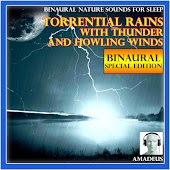 Binaural Nature Sounds for Sleep: Torrential Rains with Thunder and Howling Winds: 120 Minutes Special Edition
