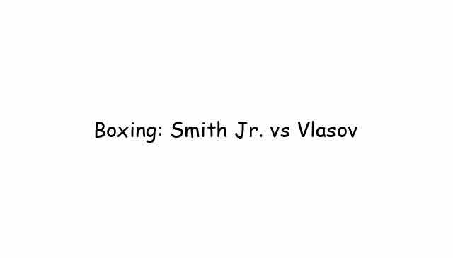 Boxing: Smith Jr. vs Vlasov