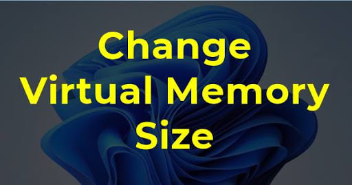 How To Change Virtual Memory Size in Windows 11