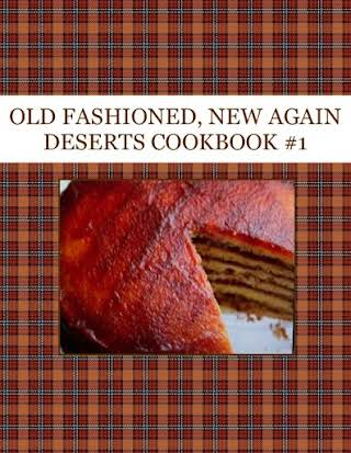 OLD FASHIONED, NEW AGAIN DESERTS  COOKBOOK  #1