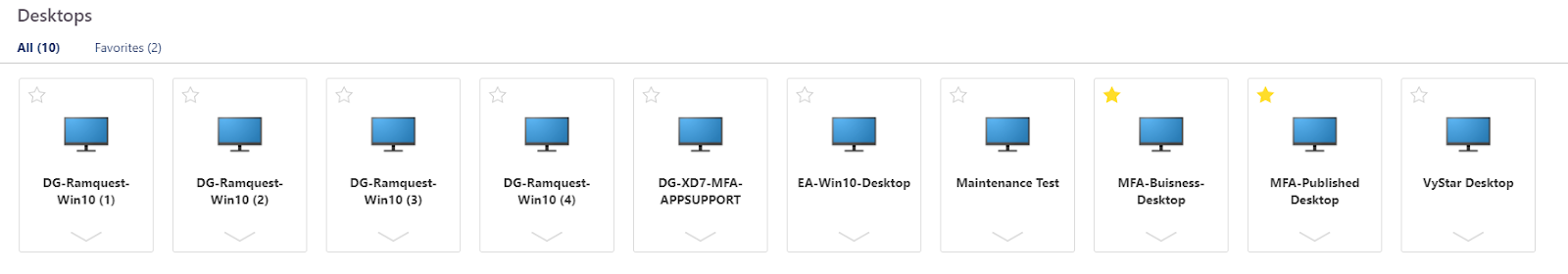 Machine generated alternative text: Desktops  All (10)  Favorites (2)  DG -Ramquest-  Win10 (1)  DG-Ramquest-  Win10 (2)  DG-Ramquest-  Win10 (3)  DG -Ramquest-  Win10 (4)  DG.XD7.MFA.  APPSUPPORT  EA-Win10.Desktop  Maintenance Test  MFA-Buisness-  Desktop  MFA-Published  Desktop  VyStar Desktop