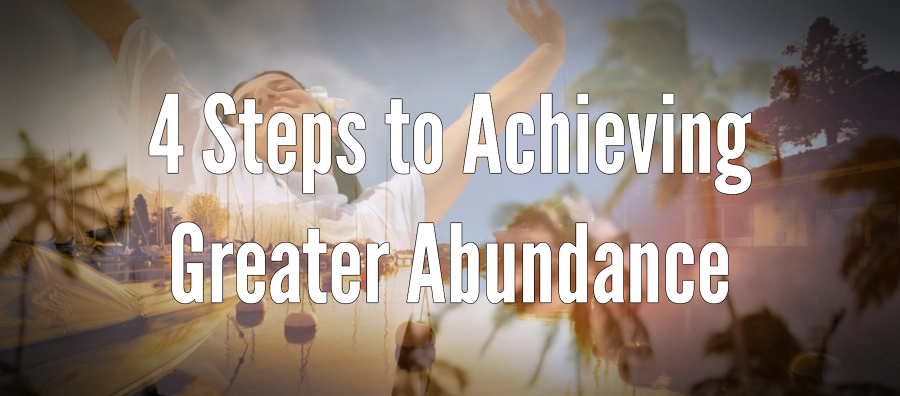 4 Steps to Achieving Greater Abundance by John T Strasser