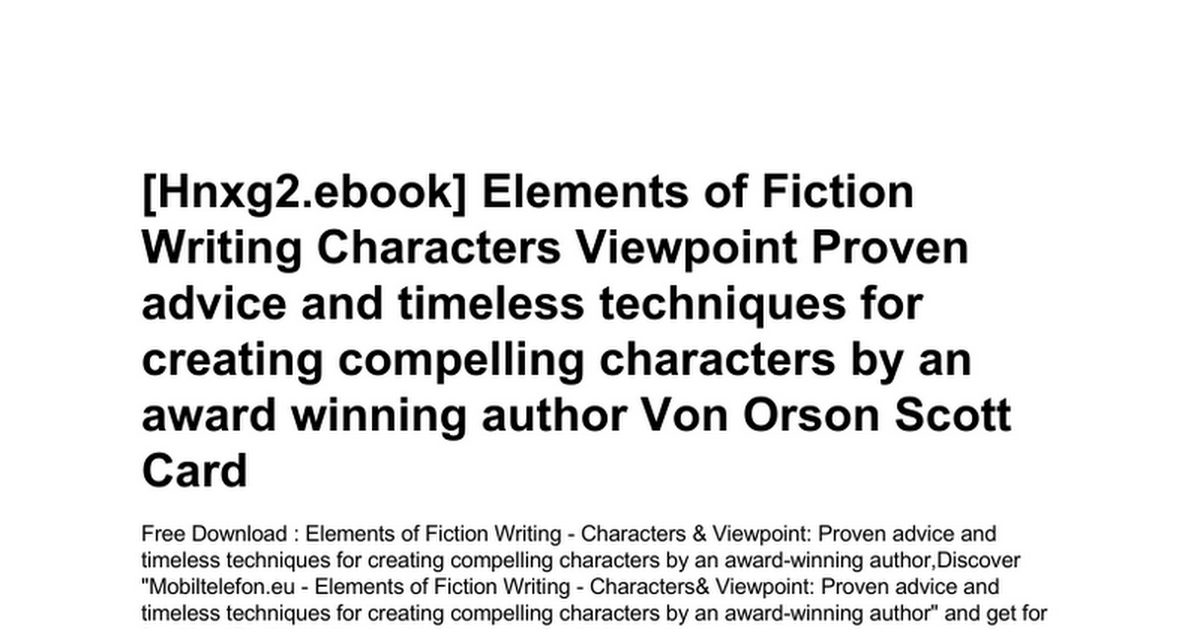 Elements Of Fiction Writing Characters Viewpoint Proven Advice And Timeless Techniques For Creating Compelling By An Award Winning Authordoc