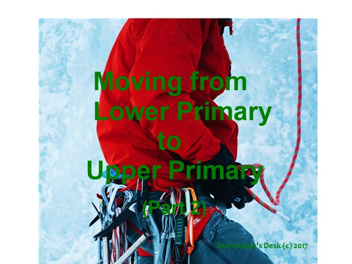 Moving from Lower Primary to Upper Primary ( Part 2)