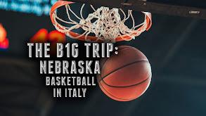 The B1G Trip: Nebraska Basketball in Italy thumbnail
