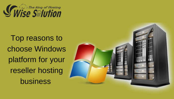Top reasons to choose Windows platform for your reseller hosting business