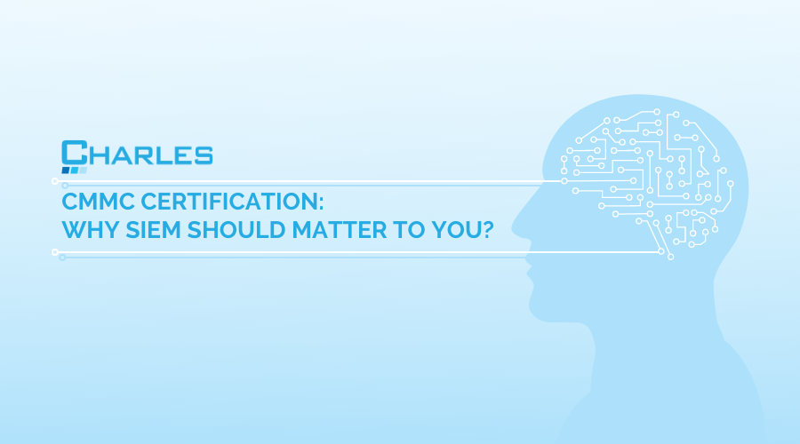 CMMC Certification: Why SIEM Should Matter to You