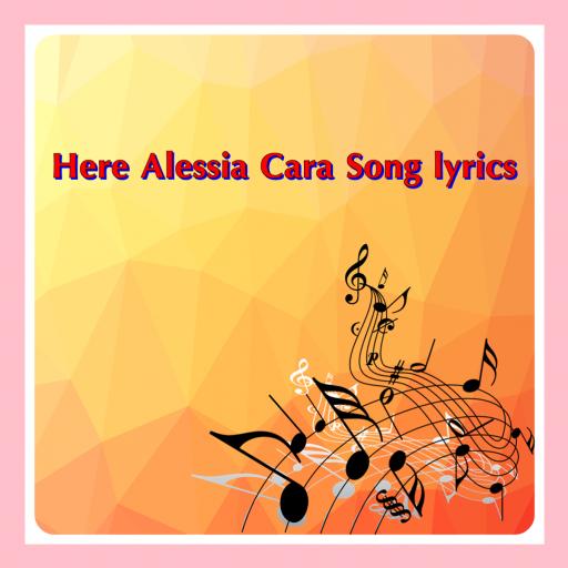 Here Alessia Cara Song lyrics