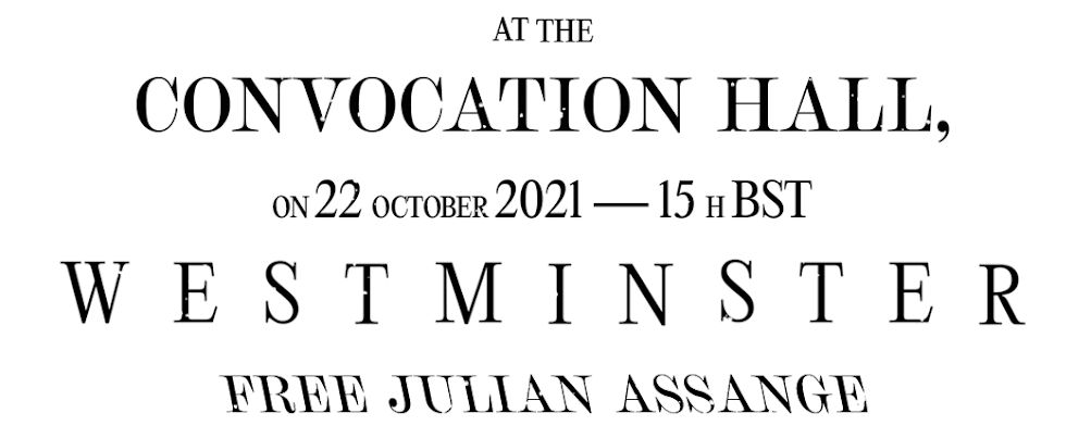 At the Convocation Hall on 22 October 2021 - 15h BST - Westminster - Free Julian Assange