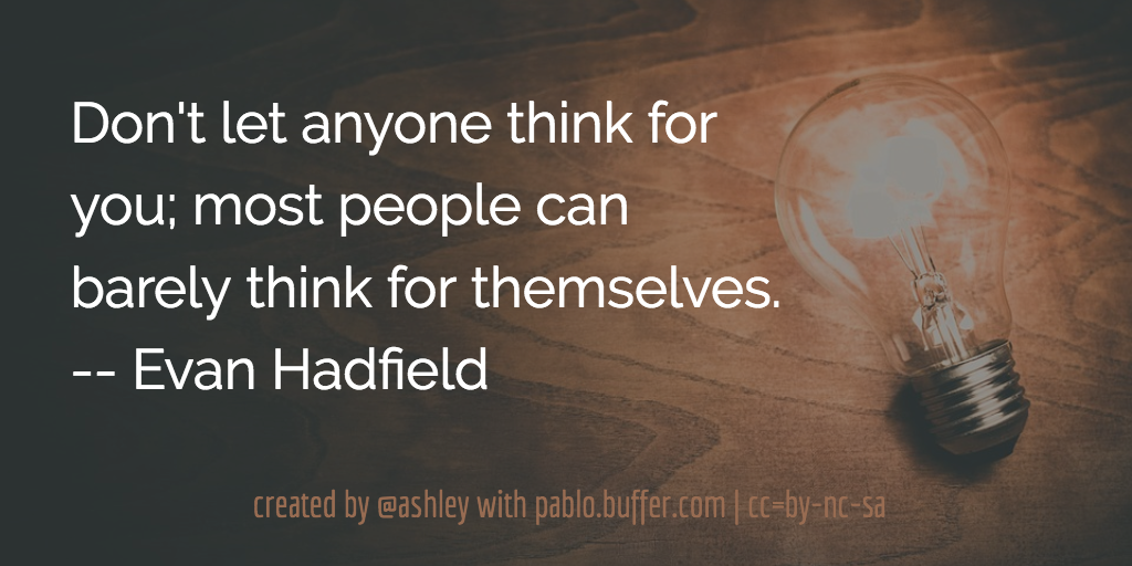 Don't let anyone think for you most people can barely think for themselves. -- Evan Hadfield