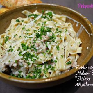 Fettuccine with Italian Sausage & Mushrooms