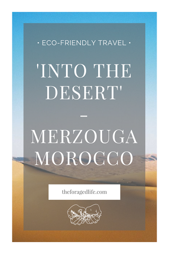 Into the Desert- Merzouga, Morocco | Eco-friendly travel by The Foraged Life