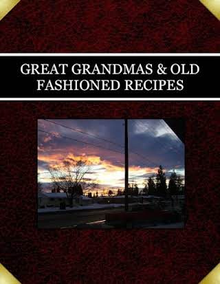 GREAT GRANDMAS & OLD FASHIONED RECIPES