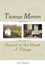 THOMAS MERTON: HERMIT AT THE HEART OF THINGS