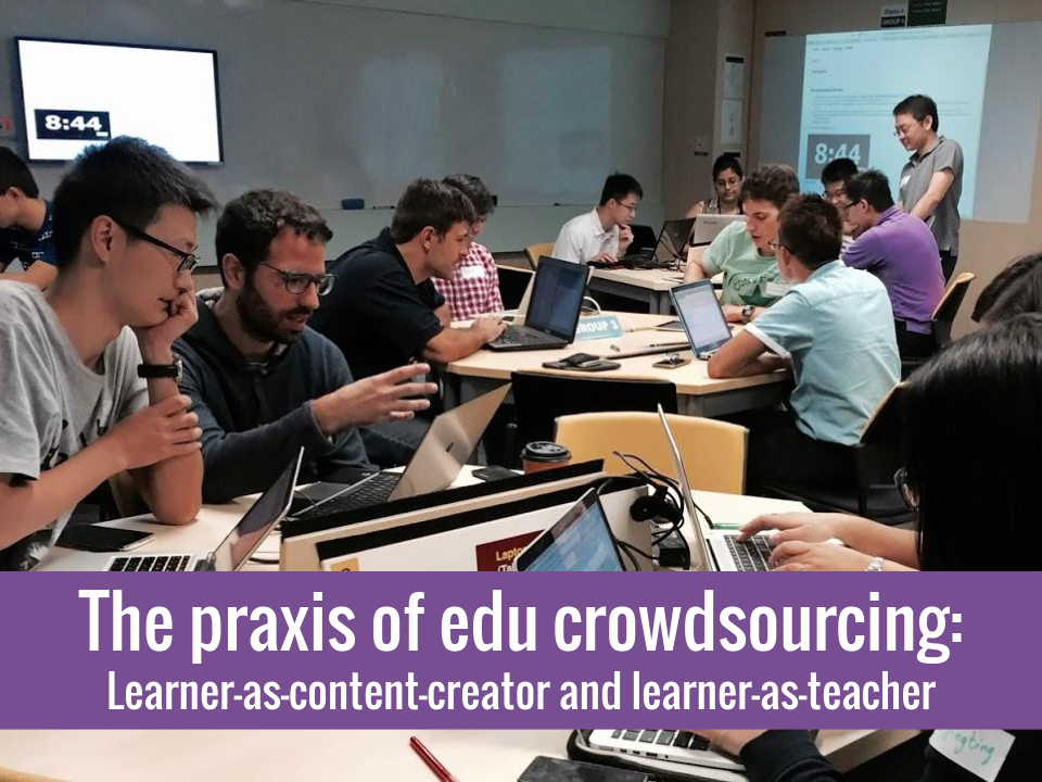The praxis of educational crowdsourcing: Learner as content creator and learner as teacher