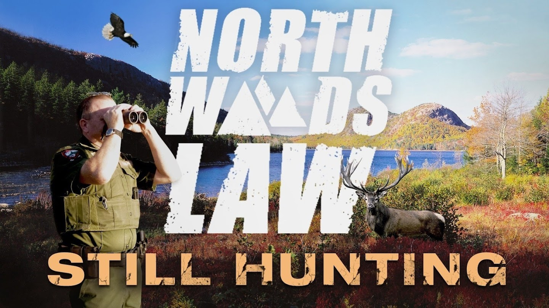North Woods Law: Still Hunting