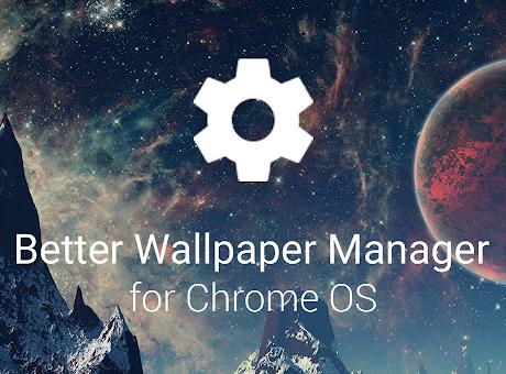 Better Wallpaper Manager for Chrome OS