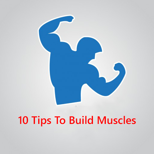 10 Tips To Build Muscles