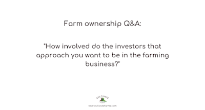 How involved do the investors that approach you want to be in the farming business?