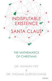 The Indisputable Existence of Santa Claus: The Mathematics of Christmas:  Evans, Thomas Oléron, Fry, Hannah: 9781468316124: Amazon.com: Books