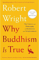 Why Buddhism is True: The Science and Philosophy of Meditation and Enlightenment - Robert Wright