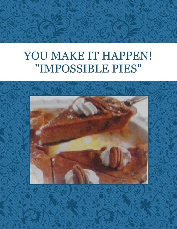 "YOU MAKE IT HAPPEN! ""IMPOSSIBLE PIES"""