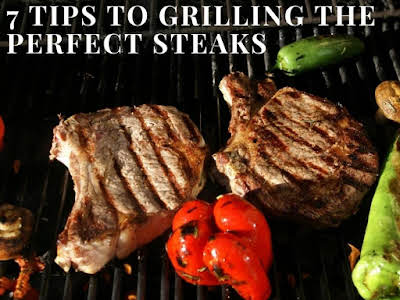 7 Tips to Grilling The Perfect Steaks