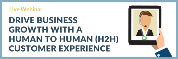 Live Webinar - Drive Business Growth with a Human to Human (H2H) Customer Experience