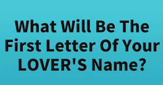 What Will Be The First Letter Of Your LOVER'S Name?