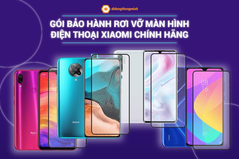 Gói bảo hành rơi vỡ màn hình điện thoại Xiaomi chính hãng