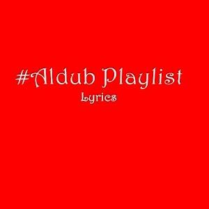 Aldub Playlist
