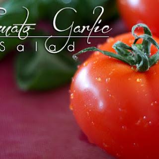 Tomato Garlic Salad.