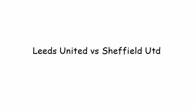 Leeds United vs Sheffield Utd