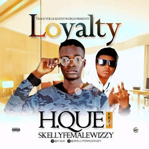 H.Que Classic X Skelly_-_ Loyalty (09019137346) Upload Your Music Free