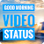 Good Morning Video Song Status 20  file APK for Gaming PC/PS3/PS4 Smart TV