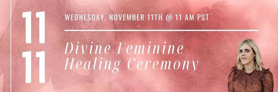 11/11 Divine Feminine Healing Ceremony